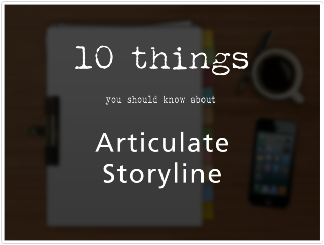 10 Things You Should Know About Articulate Storyline